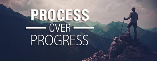 PROCESS over Progress
