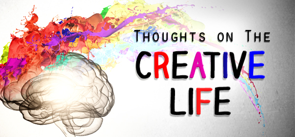 Thoughts on the Creative Life