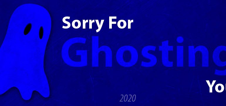 Sorry for Ghosting you